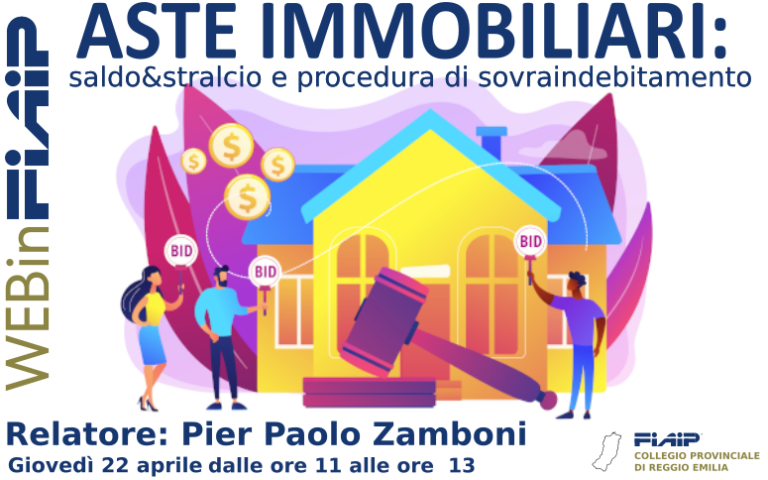 WEBinFIAIP – Reggio Emilia 22/04/2021 | Asta, saldo e stralcio, procedura di sovraindebitamento